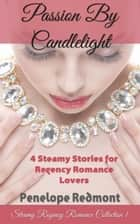 Passion By Candlelight: Steamy Regency Romance Collection 1 ebook by Penelope Redmont