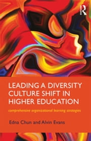 Leading a Diversity Culture Shift in Higher Education - Comprehensive Organizational Learning Strategies ebook by Edna Chun, Alvin Evans