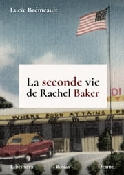 La seconde vie de Rachel Baker ebook by Lucie Brémeault
