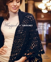 Wrapped in Crochet - Scarves, Wraps, and Shawls ebook by Kristin Omdahl