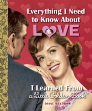 Everything I Need to Know About Love I Learned From a Little Golden Book ebook by Diane Muldrow