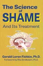 The Science of Shame and Its Treatment ebook by Gerald Loren Fishkin