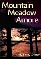 Mountain Meadow Amore ebook by Sonny Gratzer
