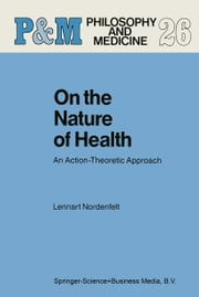 On the Nature of Health - An Action-Theoretic Approach ebook by L.Y Nordenfelt