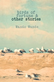 Birds of Fortune and Other Stories ebook by Wando Wande