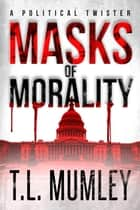 Masks of Morality ebook by T.L. Mumley