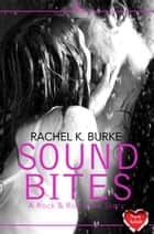 Sound Bites ebook by Rachel K Burke