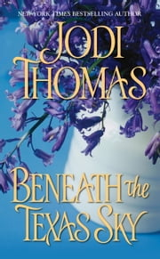 Beneath The Texas Sky ebook by Jodi Thomas