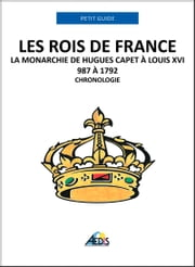 Les rois de France - La monarchie de Hugues Capet à Louis XVI 987 à 1792 - Chronologie ebook by Petit Guide