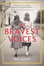 The Bravest Voices - A Memoir of Two Sisters' Heroism During the Nazi Era ebook by Ida Cook