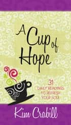 A Cup of Hope - 31 Daily Readings to Refresh Your Soul ebook by Kim Crabill