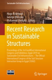 Recent Research in Sustainable Structures - Proceedings of the 3rd GeoMEast International Congress and Exhibition, Egypt 2019 on Sustainable Civil Infrastructures – The Official International Congress of the Soil-Structure Interaction Group in Egypt (SSIGE) ebook by Hugo Rodrigues, George Morcous, Mohamed Shehata