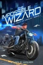 The Impossible Wizard - The Aegis of Merlin Book 1 ebook by James E. Wisher