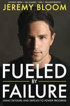 Fueled By Failure ebook by Jeremy Bloom,Greg Gorman
