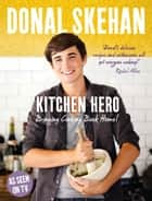 Kitchen Hero ebook by Donal Skehan