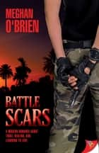 Battle Scars ebook by Meghan O'Brien