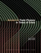 Access to Trade Finance in Times of Crisis ebook by Jian-Ye Mr. Wang, Márcio Mr. Ronci