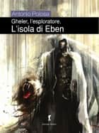 Gheler l'esploratore. II - L'isola di Eben ebook by Antonio Polosa