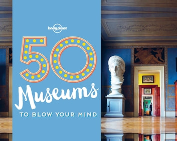 50 Museums to Blow Your Mind ebook by Lonely Planet,Ben Handicott