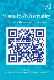Visuality/Materiality - Images, Objects and Practices ebook by Dr Divya P Tolia-Kelly,Professor Gillian Rose