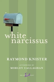 White Narcissus ebook by Raymond Knister,Morley Callaghan