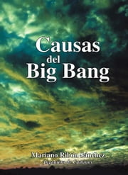 Causas Del Big Bang ebook by Ribón Sánchez,Mariano
