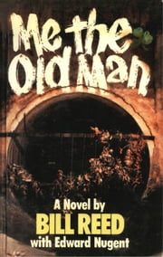 Me, the Old Man ebook by Bill Reed