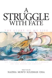 A Struggle With Fate:The Story of My Life ebook by Essa,Naziha Moh'd Suleiman