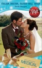 Italian Doctor, Sleigh-Bell Bride (Mills & Boon Medical) 電子書 by Sarah Morgan