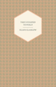 They Stooped to Folly ebook by Ellen Glasgow
