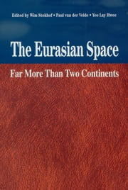 The Eurasian Space: Far More Than Two Continents ebook by Wim Stokhof,Paul van der Velde,Yeo Lay Hwee