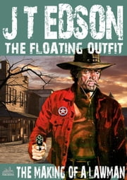 The Floating Outift Book 26: The Making of a Lawman ebook by J.T. Edson