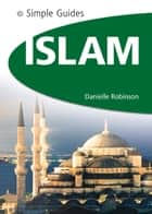 Islam - Simple Guides ebook by Danielle Robinson