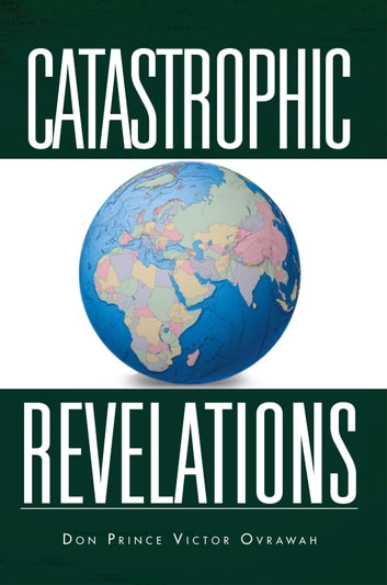 Catastrophic Revelations ebook by Don Prince Victor Ovrawah