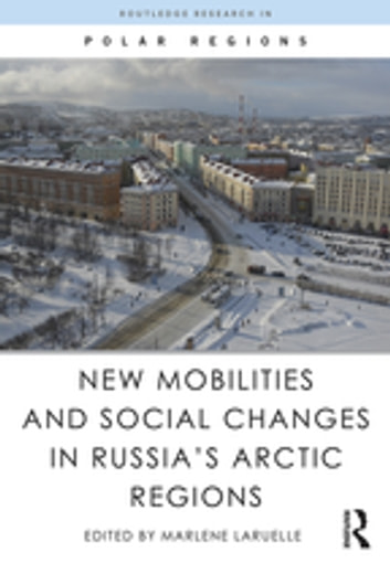 New Mobilities and Social Changes in Russia's Arctic Regions ebook by