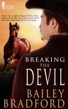 Breaking the Devil ebook by Bailey Bradford