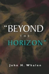 """BEYOND THE HORIZON"" ebook by John H. Whalen"