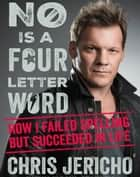 No is a four-letter word - How I Failed Spelling but Succeeded in Life audiobook by Chris Jericho, Chris Jericho