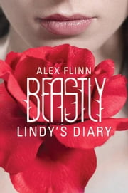 Beastly: Lindy's Diary ebook by Alex Flinn