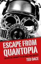 Escape from Quantopia - Collective Insanity in Science and Society ebook by Ted Dace
