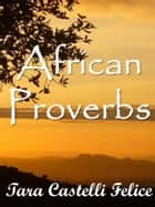 African Proverbs ebook by Tara Castelli Felice