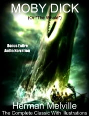 "MOBY DICK (or ""The Whale"") - The Complete & Original Classic With Illustrations & Entire BONUS Audiobook ebook by Herman Melville"