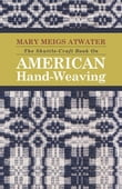 The Shuttle-Craft Book on American Hand-Weaving - Being an Account of the Rise, Development, Eclipse, and Modern Revival of a National Popular Art, to