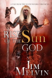 Rise of the Sun God ebook by Jim Melvin