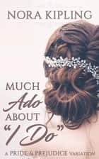 Much Ado About I Do ebook by Nora Kipling