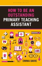 How to be an Outstanding Primary Teaching Assistant ebook by Kobo.Web.Store.Products.Fields.ContributorFieldViewModel