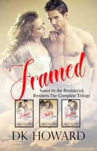 Framed-Saved By The Brodderick Brothers ebook by DK Howard
