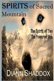 Spirits of Sacred Mountain - The Spirit of Two, the Power of One ebook by Diann Shaddox