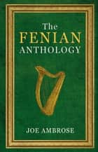 The Fenian Anthology: Ireland's Political Patriots ebook by Joe Ambrose