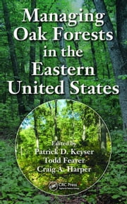 Managing Oak Forests in the Eastern United States ebook by Keyser, Patrick D.